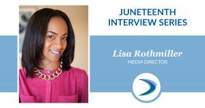 Juneteenth Interview Series: Lisa Rothmiller